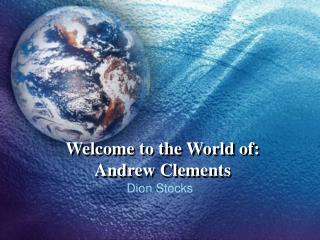 Welcome to the World of: Andrew Clements