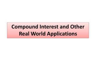 Compound Interest and Other Real World Applications