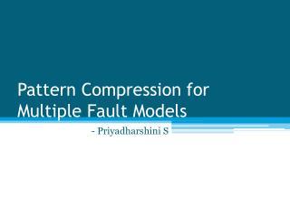 Pattern Compression for  Multiple Fault Models