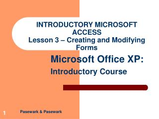 INTRODUCTORY MICROSOFT ACCESS Lesson 3 – Creating and Modifying Forms
