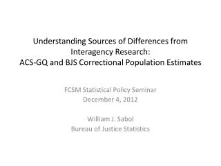 FCSM Statistical Policy Seminar December 4, 2012 William J. Sabol Bureau of Justice Statistics