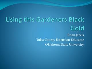 Using this Gardeners Black Gold