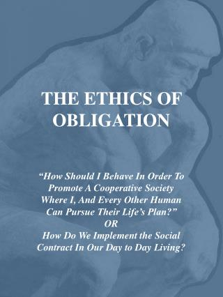 THE ETHICS OF OBLIGATION