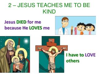 2 – JESUS TEACHES ME TO BE KIND