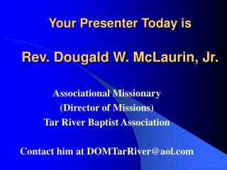 Your Presenter Today is Rev. Dougald W. McLaurin, Jr.