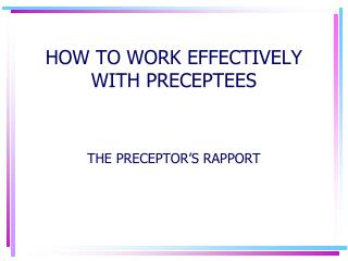 HOW TO WORK EFFECTIVELY WITH PRECEPTEES