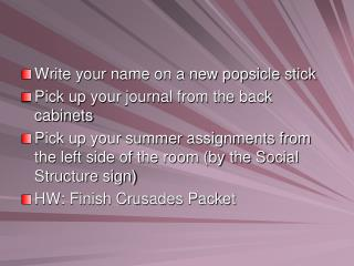 Write your name on a new popsicle stick Pick up your journal from the back cabinets
