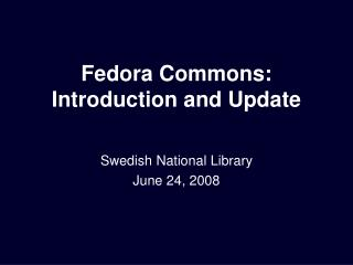 Fedora Commons: Introduction and Update