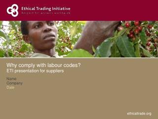Why comply with labour codes? ETI presentation for suppliers