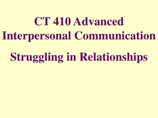 CT 410 Advanced Interpersonal Communication Struggling in Relationships