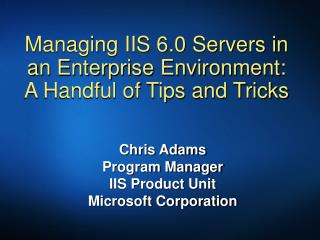 Managing IIS 6.0 Servers in an Enterprise Environment:  A Handful of Tips and Tricks
