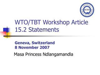 WTO/TBT Workshop Article 15.2 Statements Geneva, Switzerland 8 November 2007