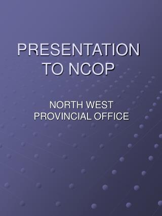 PRESENTATION TO NCOP