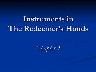 Instruments in                     The Redeemer's Hands Chapter 1