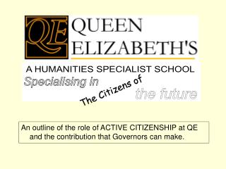 An outline of the role of ACTIVE CITIZENSHIP at QE and the contribution that Governors can make.