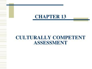 CHAPTER 13 CULTURALLY COMPETENT ASSESSMENT