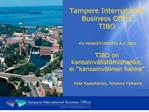 Tampere International Business Office  TIBO   KV-HANKETOIMINTA 8.6.2005  TIBO on  kansainv list mishanke,   ei  kansainv