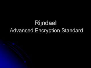 Rijndael  Advanced Encryption Standard