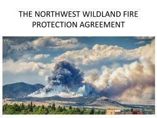 THE NORTHWEST WILDLAND FIRE PROTECTION AGREEMENT