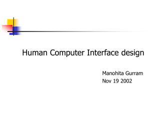 Human Computer Interface design Manohita Gurram Nov 19 2002