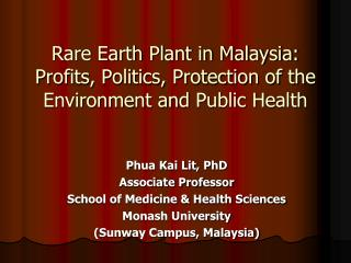 Rare Earth Plant in Malaysia:  Profits, Politics, Protection of the Environment and  Public Health