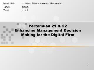 Pertemuan 21 & 22 Enhancing Management Decision Making for the Digital Firm