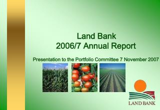 Land Bank  2006/7 Annual Report Presentation to the Portfolio Committee 7 November 2007