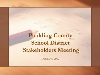 Paulding County School District  Stakeholders Meeting