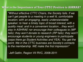What is the Importance of Your CTTC Position to ASHRAE?
