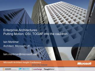 Enterprise Architectures:  Putting Motion, DSI, TOGAF into the cauldron