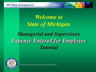 Welcome to  State of Michigan Managerial and Supervisory Expense Entered for Employee Tutorial