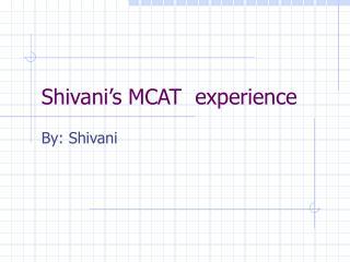 Shivani s MCAT  experience