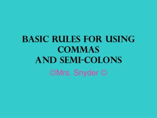 Basic Rules for Using Commas  and Semi-Colons
