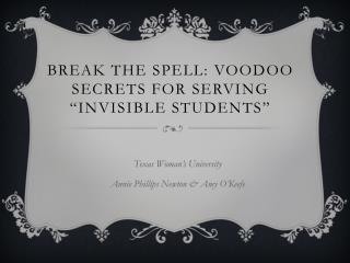 "Break the Spell: Voodoo secrets for serving ""invisible students"""