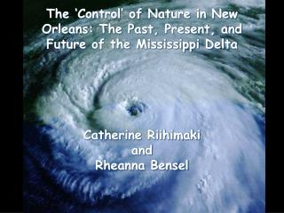 The �Control� of Nature in New Orleans: The Past, Present, and Future of the Mississippi Delta
