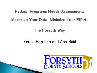 Federal Programs Needs Assessment: Maximize Your Data, Minimize Your Effort: The Forsyth Way