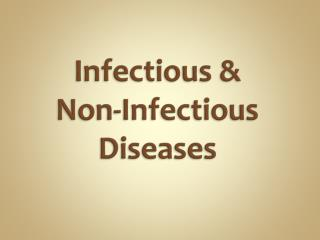 Infectious &        Non-Infectious Diseases