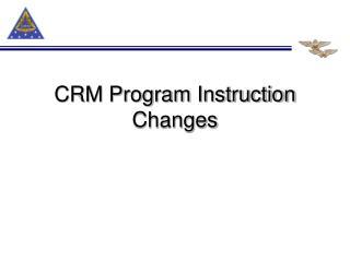CRM Program Instruction Changes