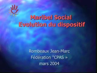 Maribel Social Evolution du dispositif