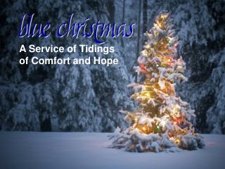 A Service of Tidings  of Comfort and Hope