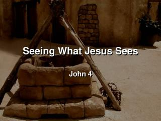 Seeing What Jesus Sees
