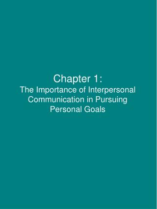 Chapter 1:  The Importance of Interpersonal Communication in Pursuing Personal Goals