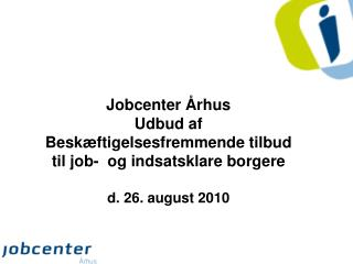 Jobcenter  rhus  Udbud af Besk ftigelsesfremmende tilbud til job-  og indsatsklare borgere  d. 26. august 2010