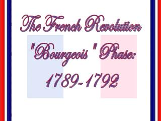 "The French Revolution ""Bourgeois"" Phase: 1789-1792"