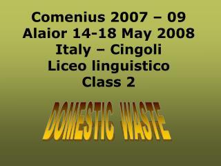 Comenius 2007 � 09 Alaior 14-18 May 2008 Italy � Cingoli Liceo linguistico Class 2