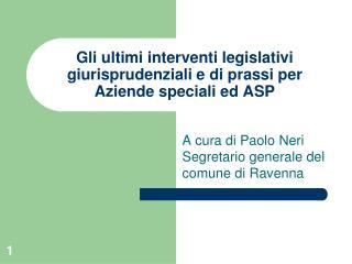 Gli ultimi interventi legislativi giurisprudenziali e di prassi per Aziende speciali ed ASP