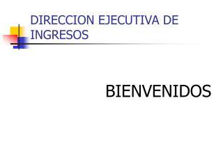 DIRECCION EJECUTIVA DE INGRESOS