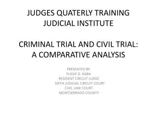 JUDGES QUATERLY TRAINING JUDICIAL INSTITUTE CRIMINAL TRIAL AND CIVIL TRIAL: A COMPARATIVE ANALYSIS