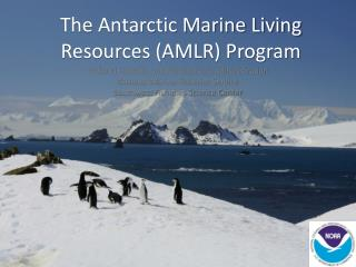 The Antarctic Marine Living Resources (AMLR) Program
