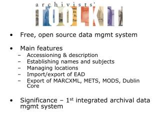 Free, open source data mgmt system Main features Accessioning & description